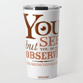 Sherlock Holmes novel quote – you see Travel Mug