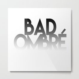 Bad Ombre Metal Print