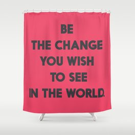 Be the change you wish to see in the World, Mahatma Gandhi quote for human rights, freedom, justice Shower Curtain