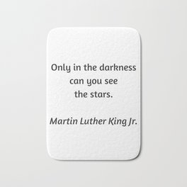 Martin Luther King Inspirational Quote - Only in darkness can you see the stars Bath Mat