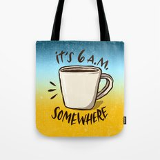 It's 6 a.m. Somewhere Tote Bag