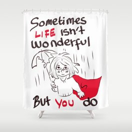 you are wonderful Shower Curtain