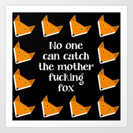 No One Can Catch The Mother Fucking Fox #2 Art Print