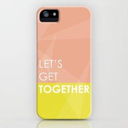 Let's Get Together iPhone Case
