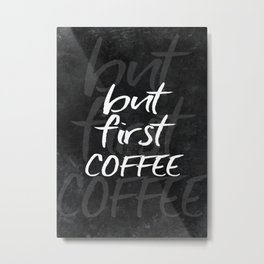 but first coffee #motivationialquote Metal Print