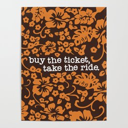 """buy the ticket, take the ride."" - Hunter S. Thompson (Brown) Poster"