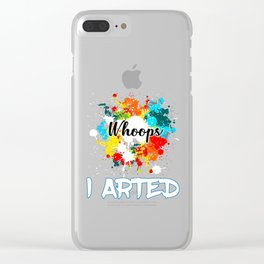 Whoops I Arted Funny design For Artist And Painter Clear iPhone Case