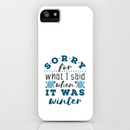 I'm Sorry For What I Said When It Was Winter iPhone Case