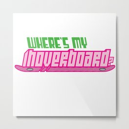 Where's my hoverboard? Metal Print