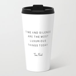 tom quote,time and silence are the most luxurious things today,office decor,office sign,quotes Travel Mug