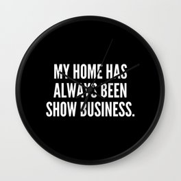 My home has always been show business Wall Clock