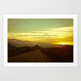 If you dont know where you're going, any road will take you there Art Print