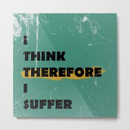 I think therefore I suffer (grunge) Metal Print