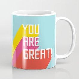 You Are Great! Coffee Mug