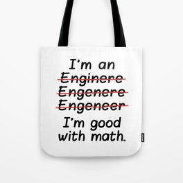 I'm an Engineer I'm Good at Math Tote Bag