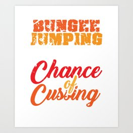 Bungee Jumping With A Chance Of Cursing Art Print