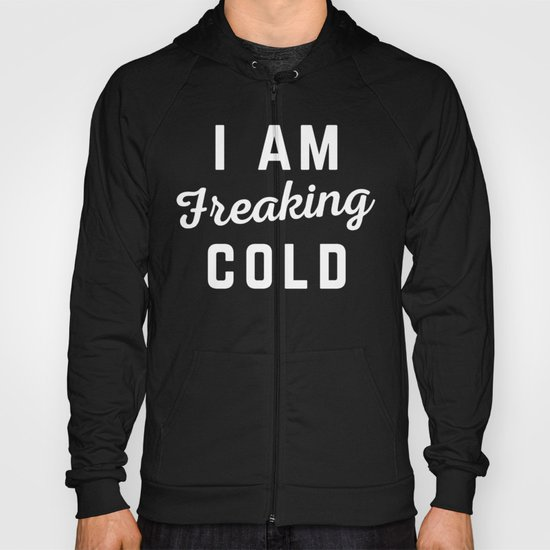 Freaking Cold Funny Quote Hoody