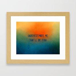 Underestimate me. That'll be fun Framed Art Print