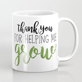 Thank You For Helping Me Grow Coffee Mug
