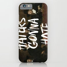 Haters Gonna Hate iPhone 6s Slim Case