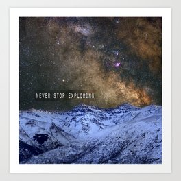 Never stop exploring mountains, space..... Art Print