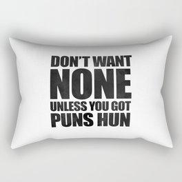 Don't Want None Unless You Got Puns Hun Rectangular Pillow