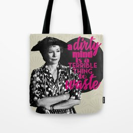 A Dirty Mind Is A Terrible Thing To Waste Ouiser Steel Magnolias Tote Bag