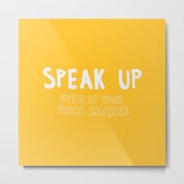 Speak Up Metal Print