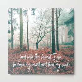 and into the forest i go, to lose my mind and find my soul-john muir-english forest Metal Print