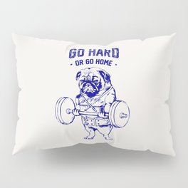 Go Hard Or Go Home Pug In Blue Pillow Sham
