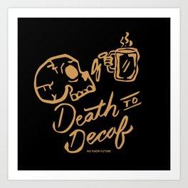Death to Decaf Art Print