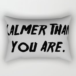 Calmer Than You Are Rectangular Pillow