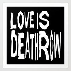 Love Is Deathrow Art Print