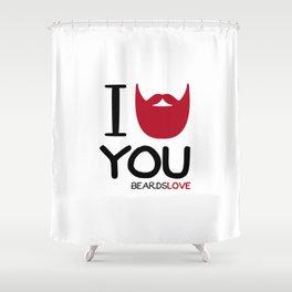 I BEARD YOU Shower Curtain