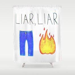 Liar, Liar, Pants on Fire Shower Curtain