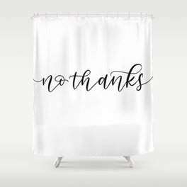 No Thanks Shower Curtain