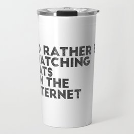 I'd Rather be Watching Cats Travel Mug