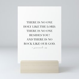 There Is No One Holy Like the Lord. -1 Samuel 2:2 Mini Art Print