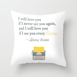 I will love you if I see you every Tuesday - Lemony Snicket Quote Throw Pillow