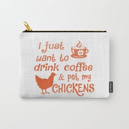 Drink Coffee & Pet My Chickens Carry-All Pouch
