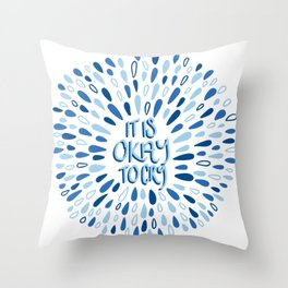 It's Okay To Cry Throw Pillow