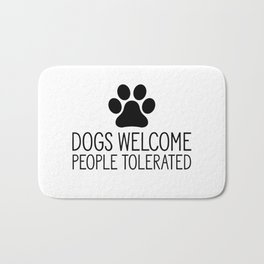 Dogs Welcome People Tolerated Bath Mat