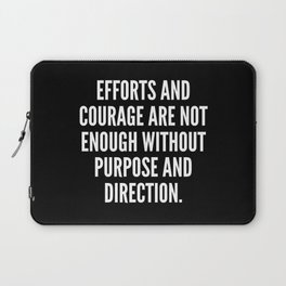 Efforts and courage are not enough without purpose and direction Laptop Sleeve
