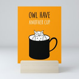 Owl have anoter cup, coffee poster Mini Art Print