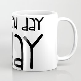 It's a new day today Coffee Mug