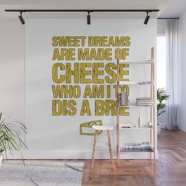 Sweet Dreams Are Made Of Cheese Who Am I To Dis A Brie Cheese Lover Wall Mural