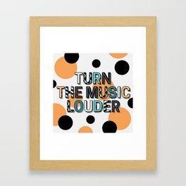 TURN THE MUSIC LOUDER Framed Art Print