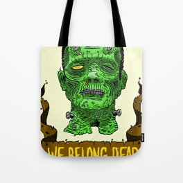 We Belong Dead Tote Bag