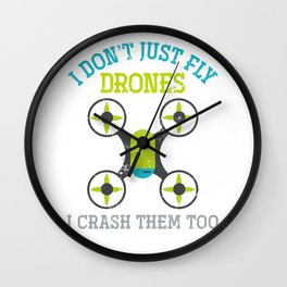 Don't Just Fly Drones Wall Clock