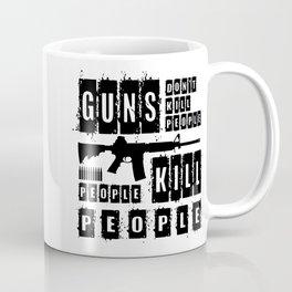 Guns Don't Kill People - People Kill People Coffee Mug